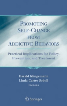 Promoting Self-change from Addictive Behaviors : Practical Implications for Policy, Prevention, and Treatment, Hardback Book