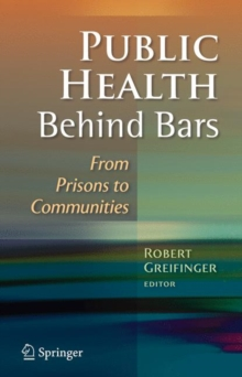 Public Health Behind Bars : From Prisons to Communities, Hardback Book