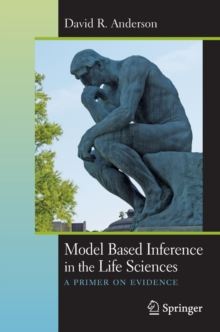 Model Based Inference in the Life Sciences : A Primer on Evidence, Paperback / softback Book
