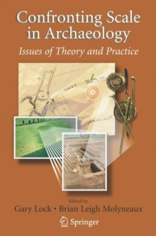 Confronting Scale in Archaeology : Issues of Theory and Practice, Paperback / softback Book