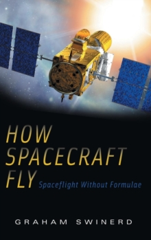 How Spacecraft Fly : Spaceflight without Formulae, Hardback Book