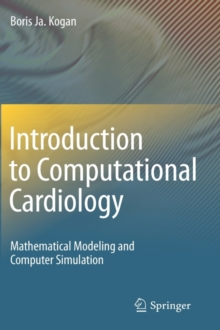 Introduction to Computational Cardiology : Mathematical Modeling and Computer Simulation, Hardback Book