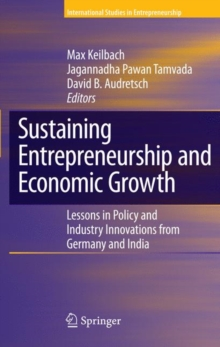 Sustaining Entrepreneurship and Economic Growth : Lessons in Policy and Industry Innovations from Germany and India, Hardback Book
