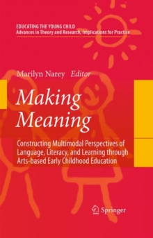 Making Meaning : Constructing Multimodal Perspectives of Language, Literacy, and Learning through Arts-based Early Childhood Education, Hardback Book