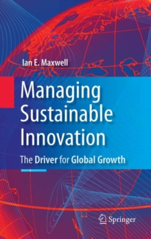 Managing Sustainable Innovation : The Driver for Global Growth, Hardback Book