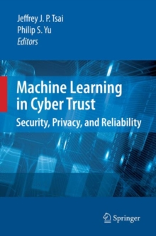Machine Learning in Cyber Trust : Security, Privacy, and Reliability, Hardback Book