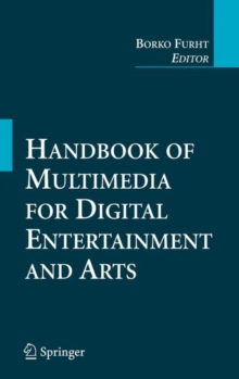 Handbook of Multimedia for Digital Entertainment and Arts, Hardback Book
