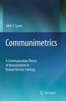 Communimetrics : A Communication Theory of Measurement in Human Service Settings, Paperback / softback Book