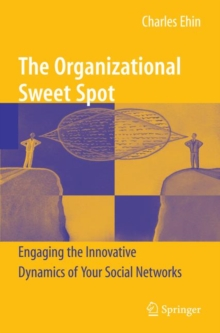The Organizational Sweet Spot : Engaging the Innovative Dynamics of Your Social Networks, Hardback Book