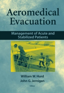Aeromedical Evacuation : Management of Acute and Stabilized Patients, Hardback Book