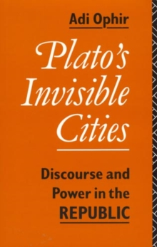 Plato's Invisible Cities : Discourse and Power in the Republic, Hardback Book