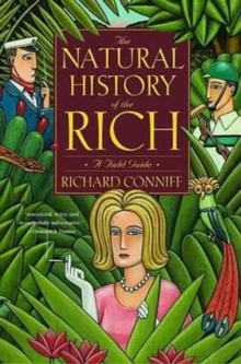 The Natural History of the Rich : A Field Guide, Hardback Book