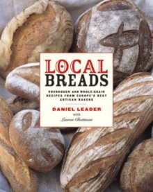 Local Breads : Sourdough and Whole-Grain Recipes from Europe's Best Artisan Bakers, Hardback Book