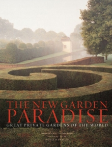 The New Garden Paradise : Great Private Gardens of the World, Hardback Book