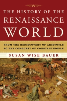The History of the Renaissance World : From the Rediscovery of Aristotle to the Conquest of Constantinople, Hardback Book