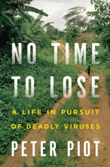 No Time to Lose : A Life in Pursuit of Deadly Viruses, Hardback Book