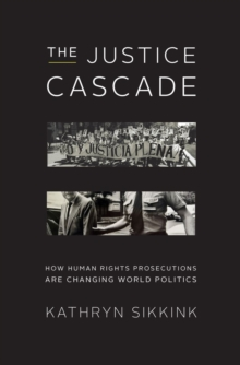 The Justice Cascade : How Human Rights Prosecutions Are Changing World Politics, Hardback Book
