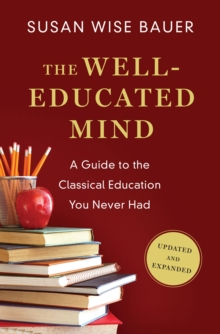 The Well-Educated Mind : A Guide to the Classical Education You Never Had, Hardback Book