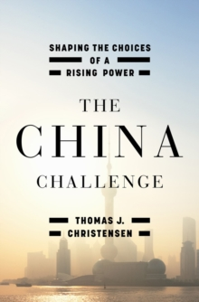 The China Challenge : Shaping the Choices of a Rising Power, Hardback Book