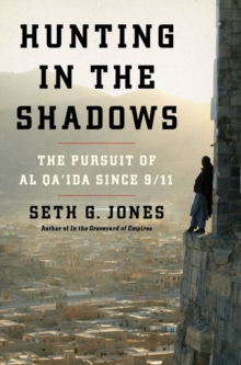 Hunting in the Shadows : The Pursuit of al Qa'ida since 9/11, Hardback Book
