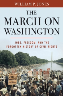 The March on Washington : Jobs, Freedom, and the Forgotten History of Civil Rights, Hardback Book