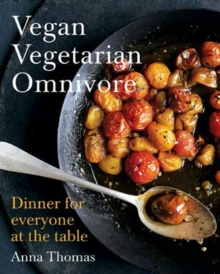 Vegan Vegetarian Omnivore : Dinner for Everyone at the Table, Hardback Book