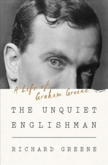 The Unquiet Englishman - A Life of Graham Greene, Hardback Book