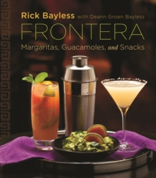 Frontera : Margaritas, Guacamoles, and Snacks, Hardback Book
