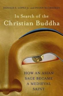 In Search of the Christian Buddha : How an Asian Sage Became a Medieval Saint, Hardback Book