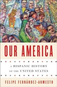 Our America : A Hispanic History of the United States, Hardback Book