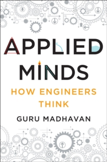 Applied Minds - How Engineers Think, Hardback Book