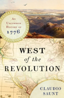 West of the Revolution : An Uncommon History of 1776, Hardback Book