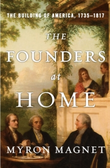 The Founders at Home : The Building of America, 1735-1817, Hardback Book