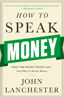 How to Speak Money : What the Money People Say-And What It Really Means, Hardback Book