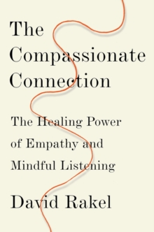 The Compassionate Connection : The Healing Power of Empathy and Mindful Listening, Hardback Book