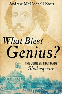 What Blest Genius? : The Jubilee That Made Shakespeare, Hardback Book
