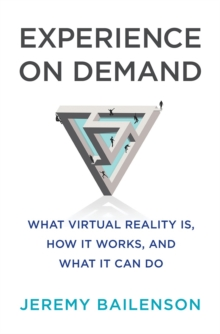 Experience on Demand : What Virtual Reality Is, How It Works, and What It Can Do, Hardback Book