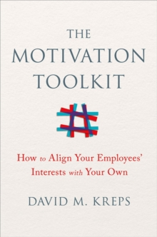 The Motivation Toolkit : How to Align Your Employees' Interests with Your Own, Hardback Book