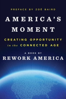 America's Moment : Creating Opportunity in the Connected Age, Hardback Book