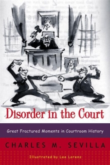 Disorder in the Court : Great Fractured Moments in Courtroom History, Paperback / softback Book