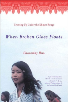When Broken Glass Floats : Growing Up Under the Khmer Rouge, Paperback Book