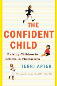 The Confident Child : Raising Children to Believe in Themselves, Paperback / softback Book