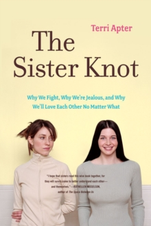 The Sister Knot : Why We Fight, Why We're Jealous, and Why We'll Love Each Other No Matter What, Paperback / softback Book