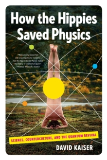 How the Hippies Saved Physics : Science, Counterculture, and the Quantum Revival, Paperback / softback Book