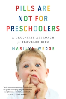 Pills Are Not for Preschoolers : A Drug-Free Approach for Troubled Kids, Paperback / softback Book