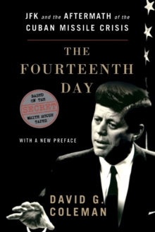 The Fourteenth Day : JFK and the Aftermath of the Cuban Missile Crisis: Based on the Secret White House Tapes, Paperback / softback Book