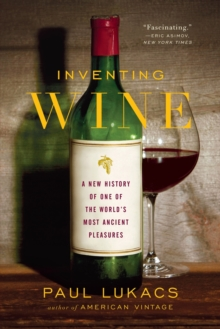 Inventing Wine : A New History of One of the World's Most Ancient Pleasures, Paperback / softback Book