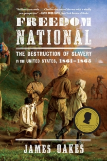 Freedom National : The Destruction of Slavery in the United States, 1861-1865, Paperback / softback Book