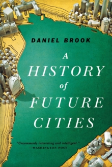 A History of Future Cities, Paperback / softback Book