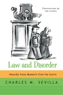 Law and Disorder : Absurdly Funny Moments from the Courts, Paperback / softback Book